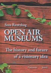 Open air museums : the history and future of a visionary idea