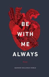 Be with Me Always: Essays