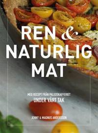 Ren & naturlig mat - med recept från Paleoskafferiet