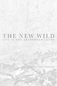The New Wild: Life in the Abandoned Lands