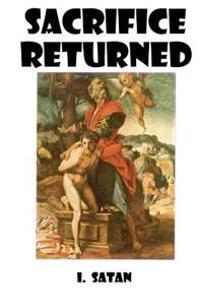 Sacrifice Returned: A Vision From: I. Satan