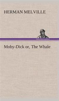 Moby-Dick Or, the Whale