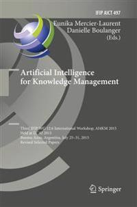 Artificial Intelligence for Knowledge Management: Third Ifip Wg 12.6 International Workshop, Ai4km 2015, Held at Ijcai 2015, Buenos Aires, Argentina,