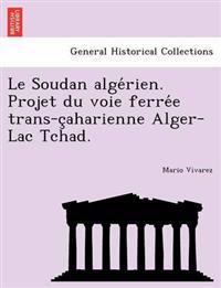 Le Soudan Alge Rien. Projet Du Voie Ferre E Trans-C Aharienne Alger-Lac Tchad.