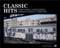 Classic hits : New York´s pioneering subway graffiti writers
