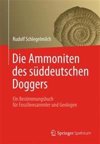 Die Ammoniten Des Suddeutschen Doggers: Ein Bestimmungsbuch Fur Fossiliensammler Und Geologen
