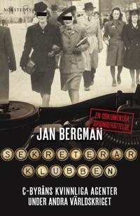 Sekreterarklubben : C-byråns kvinnliga agenter under andra världskriget : en dokumentär spionberättelse