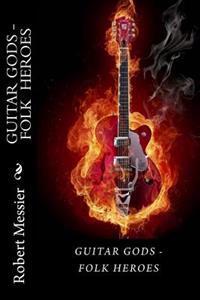 Guitar Gods: Guitar Gods - Folk Heroes