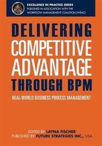 Delivering Competitive Advantage Through Bpm: Real-World Business Process Management