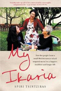 My Ikaria: How the people from a small Mediterranean island inspired meto live a happier, healthier and longer life