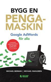 Bygg en pengamaskin : Google AdWords för alla