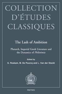 The Lash of Ambition: Plutarch, Imperial Greek Literature and the Dynamics of Philotimia