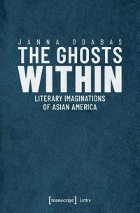 The Ghosts Within: Literary Imaginations of Asian America