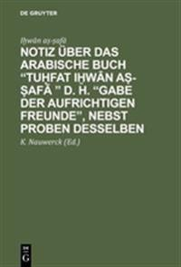 Notiz Über Das Arabische Buch Tuhfat Ihwan As-safa D. H. Gabe Der Aufrichtigen Freunde, Nebst Proben Desselben