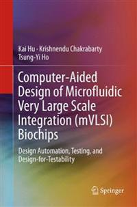 Computer-aided Design of Microfluidic Very Large Scale Integration Mvlsi Biochips