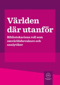 Världen där utanför : bibliotekariens roll som omvärldsbevakare och analytiker
