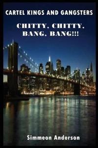 Cartel Kings and Gangsters; Chitty, Chitty, Bang, Bang!!!