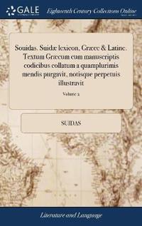 Souidas. Suidæ Lexicon, Græce & Latine. Textum Græcum Cum Manuscriptis Codicibus Collatum a Quamplurimis Mendis Purgavit, Notisque Perpetuis Illustrav