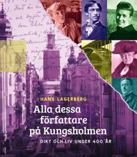 Alla dessa författare på Kungsholmen : dikt och liv under 400 år