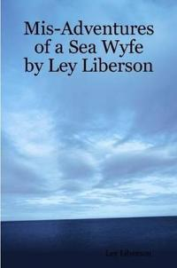 Mis-Adventures of a Sea Wyfe by Ley Liberson