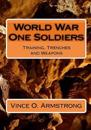World War One Soldiers: Training, Trenches and Weapons