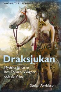 Draksjukan - Mytiska fantasier hos Tolkien, Wagner och de Vries