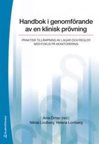 Handbok i genomförande av en klinisk prövning : praktisk tillämpning av lagar och regler med fokus på monitorering
