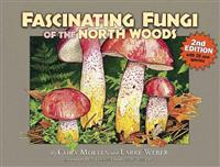 Fascinating Fungi of the North Woods, 2nd Edition