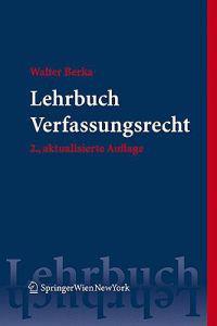 Lehrbuch Verfassungsrecht: Grundzuge Des Osterreichischen Verfassungsrechts Fur Das Juristische Studium