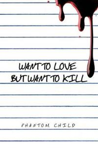 Want to Love but Want to Kill