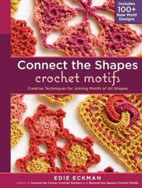 Connect the Shapes Crochet Motifs: Creative Techniques for Joining Motifs of All Shapes; Includes 101 New Motif Designs