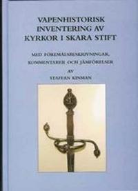 Vapenhistorisk inventering av kyrkor i Skara stift : med föremålsbeskrivningar, kommentarer och jämförelser