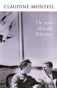 De som älskade friheten : Berättelsen om Jean-Paul Sartres och Simone de Beauvoirs livslånga förhållande