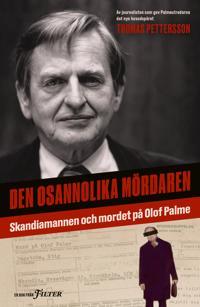 Den osannolika mördaren. Skandiamannen och mordet på Olof Palme