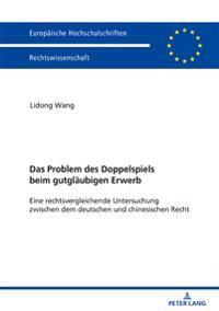 Das Problem Des Doppelspiels Beim Gutglaeubigen Erwerb: Eine Rechtsvergleichende Untersuchung Zwischen Dem Deutschen Und Chinesischen Recht