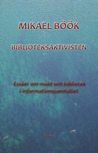 Biblioteksaktivisten - Essäer om makt och bibliotek i informationssamhället