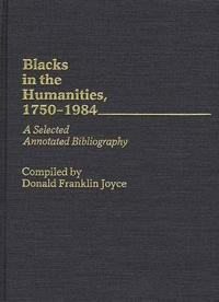 Blacks in the Humanities, 1750-1984, a Selected Annotated Bibliography