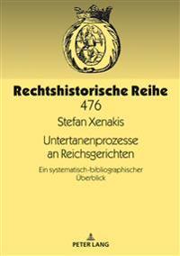 Untertanenprozesse an Reichsgerichten: Ein Systematisch-Bibliographischer Ueberblick