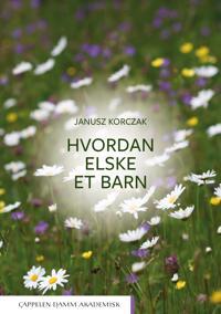 Hvordan elske et barn - Janusz Korczak | Inprintwriters.org
