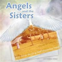 Angels and the Sisters: Two Stories Showing God's Protective Hand