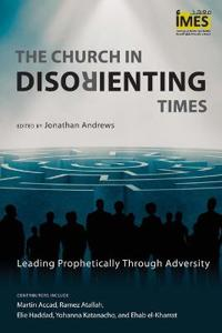 The Church in Disorienting Times: Leading Prophetically Through Adversity