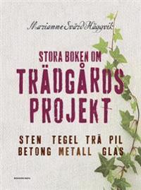 Stora boken om trädgårdsprojekt : sten, tegel, trä, pil, betong, metall, glas