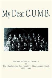 My Dear C.u.m.b.: Norman Grubb's Letters