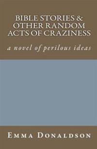 Bible Stories and Other Random Acts of Craziness