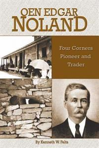 Oen Edgar Noland: Four Corners Pioneer and Trader