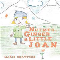 Nutmeg, Ginger and Little Joan