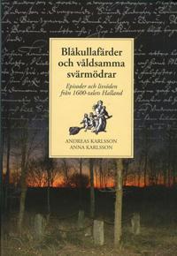Blåkullafärder och våldsamma svärmödrar : episoder och livsöden från 1600-talets Halland