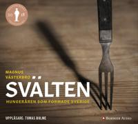 Svälten   hungeråren som formade Sverige - Magnus Västerbro - cd-bok (9789176472224)     Bokhandel