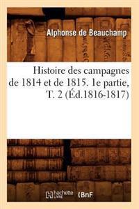 Histoire Des Campagnes de 1814 Et de 1815. 1e Partie, T. 2 (�d.1816-1817)