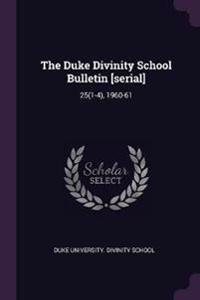 The Duke Divinity School Bulletin [serial]: 25(1-4), 1960-61